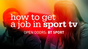 how can i get a job in sport tv open doors bt sport how can i get a job in sport tv open doors bt sport