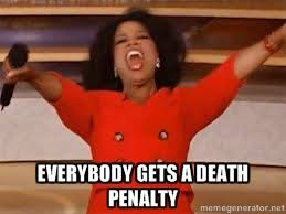 everybody gets a death penalty - giving oprah | Meme Generator via Relatably.com