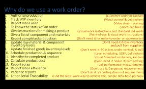 why do we need work orders we don t bma inc the lean so if you need it you will want to come up the least work way of achieving the traceability in some companies the least work way