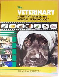 the veterinary assistant career and medical terminology by the veterinary assistant career and medical terminology johnston william