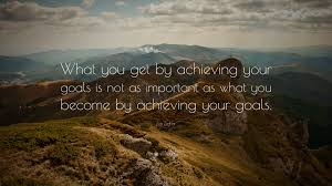 zig ziglar quote what you get by achieving your goals is not as zig ziglar quote what you get by achieving your goals is not as important
