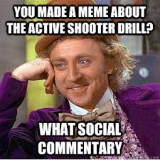 You made a meme about the active shooter drill? what social ... via Relatably.com