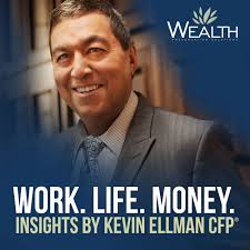 Work. Life. Money. Insights by Kevin Ellman CFP