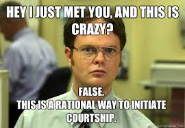 Hey I just met you, and this is crazy? False. This is a rational ... via Relatably.com