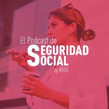 El Podcast de Seguridad Social de ARUS