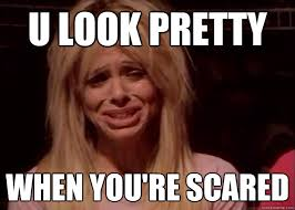 U LOOK PRETTY WHEN YOU'RE SCARED - Ice Queen Meme - quickmeme via Relatably.com