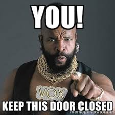 YOU! Keep This door closed - Mr T | Meme Generator via Relatably.com