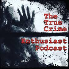 The True Crime Enthusiast Podcast