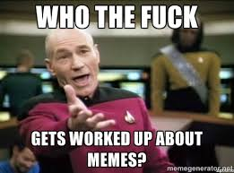 Who the fuck gets worked up about memes? - Why the fuck | Meme ... via Relatably.com