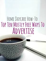 home daycare how to s top ten mostly ways to advertise when i started up my own home daycare i didn t have a ton of money to do it so i got a little creative when it came to advertising