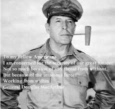 insidious forces working from within - General Douglas MacArthur ...