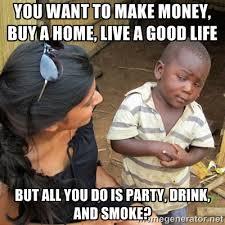 You want to make money, buy a home, live a good life But all you ... via Relatably.com