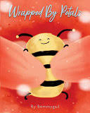<b>Wrapped</b> By <b>Petals</b> - Bemmygail - Google Books