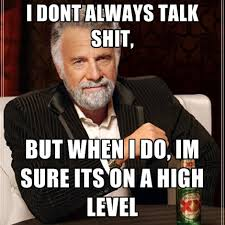 I Dont Always Talk ****, But When I Do, Im Sure Its On A High ... via Relatably.com