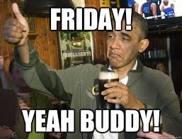 Friday! Yeah Buddy! - Upvoting Obama - quickmeme via Relatably.com