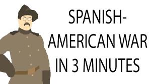 spanish american war minute history spanish american war 3 minute history