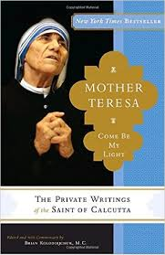 Mother Teresa: Come Be My Light: The Private Writings of the Saint ...