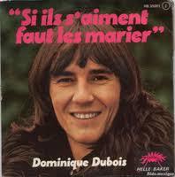 Dominique Dubois - Si ils s'aiment, faut les marier. Voir du même artiste - 4673