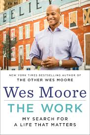 wes moore on looking for work that matters   here  amp  nowa sudden  stunning commotion engulfs you—the sound of shells buzzing past your ears  a flurry of divots leaping out of the earth around your feet—but then