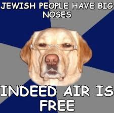 Jewish people have big noses indeed AIR IS FREE (Racist Dog ... via Relatably.com