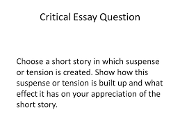 critical essay writing we are going to spend the second half of  critical essay question choose a short story in which suspense or tension is created show