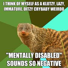 i think of myself as a klutzy, lazy, immature, ditzy crybaby ... via Relatably.com