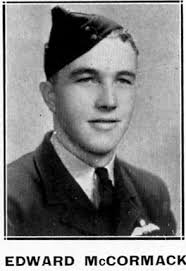... rank of Sqdn Ldr). Sergeant Edward Mc Cormack, Service Number, 404181, RAAF, ?/9/41 to 16/9/41. KIA. Date of Birth: 10 January 1919 - EdwardMcCormack