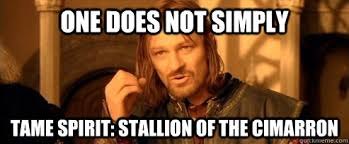 One does not simply tame spirit: stallion of the cimarron - One ... via Relatably.com