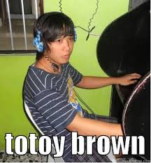 "totoy brown"" - quickmeme via Relatably.com"