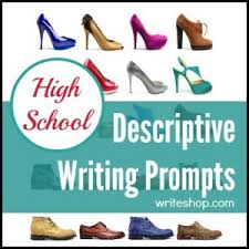 descriptive writing prompts for high school these descriptive writing prompts for high school students will encourage your teens eager to describe objects