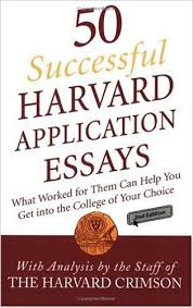 Successful Harvard Application Essays  What Worked for Them Can        Successful Harvard Application Essays  What Worked for Them Can Help You Get into the College of Your Choice  nd Edition