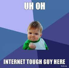 uh-oh-internet-tough-guy-here.jpg via Relatably.com