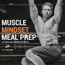 Muscle, Mindset, & Meal Prep: A Fitness & Nutrition Podcast