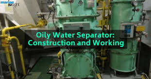 <b>Oily Water Separator</b>: Construction and Working