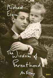 wisdom essay the wisdom of parenthood an essay paperback michael eskin the wisdom of parenthood an essay