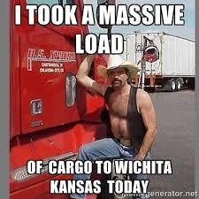 i took a massive load of cargo to wichita kansas today - macho ... via Relatably.com