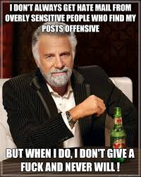 I don't always get hate mail from overly sensitive people who find ... via Relatably.com