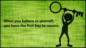 when you believe in yourself you have the first key to success com believe yourself key success inspirational unknown