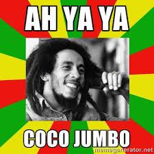 Ah ya ya COCO JUMBO - Bob Marley Meme | Meme Generator via Relatably.com