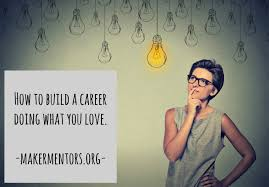 how to build a career doing what you love maker mentors career i have always been passionate about helping people make money i grew up in a small town in the midwest where no one really seemed to have money