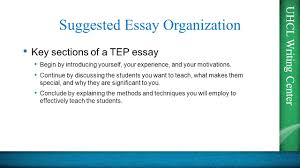 uhcl writing center tep essays presented by the uhcl writing uhcl writing center suggested essay organization key sections of a tep essay begin by introducing yourself