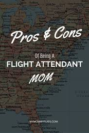 the pros and cons of being a flight attendant mom my mommy flies the pros and cons of being a flight attendant mom