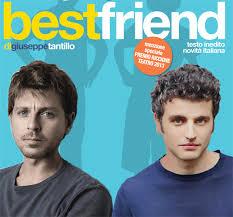 """""""Best friend"""" al teatro Vittoria di Roma. Orari, date, prezzo del biglietto e recensione dello spettacolo (by mg66)"""