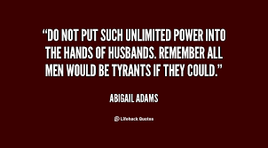 「Abigail Adams writes to her husband  'all men would be tyrants if they could'」の画像検索結果