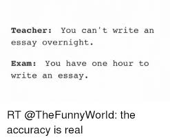 funny meme teacher you cant write an essay overnight exam you  funny teacher and one teacher you cant write an essay overnight