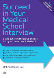 succeed in your medical school interview stand out from the crowd succeed in your medical school interview stand out from the crowd and get into your chosen medical school elite students series amazon co uk dr