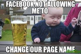 Facebook not allowing me to Change our page name meme - Drunk Baby ... via Relatably.com