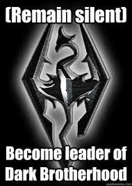 Remain silent) Become leader of Dark Brotherhood - Skyrims true ... via Relatably.com