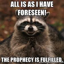 All is as I have foreseen! The prophecy is fulfilled. - evil ... via Relatably.com