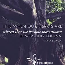 It is when our hearts are stirred that we become... • Sermon Quotes